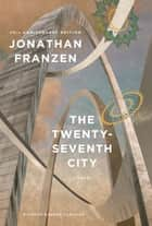 The Twenty-Seventh City - A Novel ebook by Jonathan Franzen, Philip Weinstein