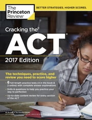 Cracking the ACT with 6 Practice Tests, 2017 Edition - The Techniques, Practice, and Review You Need to Score Higher ebook by Princeton Review