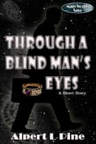 Through a Blind Man's Eyes ebook by Alpert L Pine