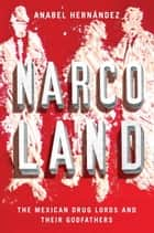 Narcoland - The Mexican Drug Lords And Their Godfathers ebook by Anabel Hernandez, Roberto Saviano