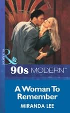 A Woman To Remember (Mills & Boon Vintage 90s Modern) ebook by Miranda Lee