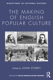 The Making of English Popular Culture ebook by John Storey