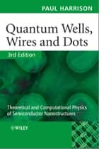 Quantum Wells, Wires and Dots ebook by Paul Harrison