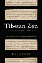 Tibetan Zen - Discovering a Lost Tradition ebook by Sam van Schaik