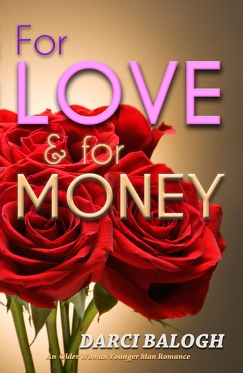 For Love & For Money - An Older Woman, Younger Man Romance ebook by Darci Balogh