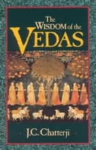 The Wisdom of the Vedas ebook by