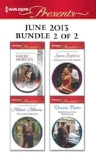 Harlequin Presents June 2013 - Bundle 2 of 2 - An Anthology ebook by Sarah Morgan, Melanie Milburne, Susan Stephens,...
