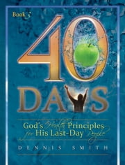 40 Days - God's Health Principles for His Last-Day People ebook by Dennis Smith