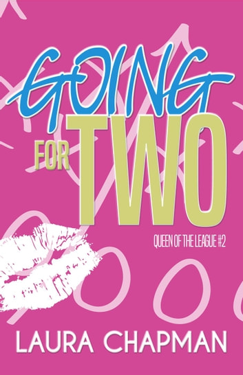Going for Two - Queen of the League, #2 ebook by Laura Chapman