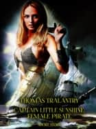 Captain Little Sunshine: Female Pirate - (Adventure Short Story) ebook by Thomas Tralantry