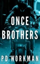 Once Brothers ebook by P.D. Workman