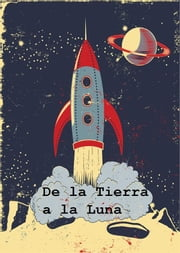 De la Tierra a la Luna - From the Earth to the Moon, Spanish edition ebook by Jules Verne
