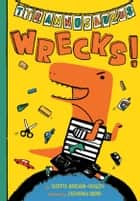 Tyrannosaurus Wrecks! ebook by Sudipta Bardhan-Quallen, Zachariah OHora