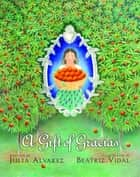 A Gift of Gracias ebook by Julia Alvarez, Beatriz Vidal