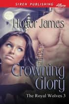 Crowning Glory ebook by Honor James