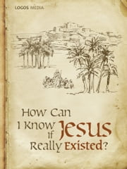 How Can I Know if Jesus Really Existed? ebook by Logos Media