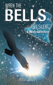 WHEN THE BELLS FELL SILENT - A BONDY ADVENTURE ebook by PETER GARNER