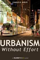 Urbanism Without Effort ebook by Charles R. Wolfe