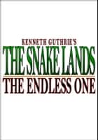 The Snake Lands: The Endless One ebook by Kenneth Guthrie