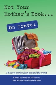 Not Your Mother's Book . . . On Travel ebook by Terri Elders,Dahlynn McKowen,Ken McKowen