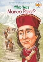 Who Was Marco Polo? ebook by Joan Holub, John O'Brien, Who HQ