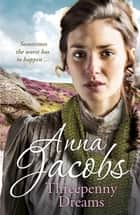 Threepenny Dreams ebook by Anna Jacobs