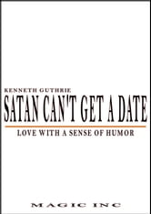 Satan Can't Get A Date: Love With A Sense Of Humor ebook by Kenneth Guthrie