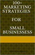 100+ Marketing Strategies for Small Businesses ebook by Entrepreneur Crunch