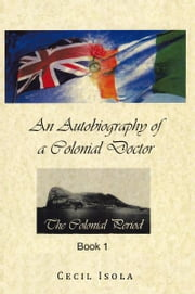 An Autobiography of a Colonial Doctor ebook by Cecil Isola