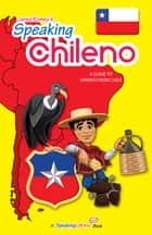 Speaking Chileno: A Guide to Spanish from Chile ebook by Jared Romey