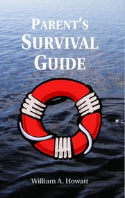 Parent's Survival Guide ebook by Howatt, William A.