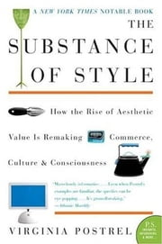 The Substance of Style - How the Rise of Aesthetic Value Is Remaking Commerce, Culture, and Consciousness ebook by Virginia Postrel