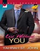 Lost Without You (Mills & Boon Kimani) ebook by Yahrah St. John
