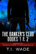 The Banker's Club Boxed Set ebook by T I Wade