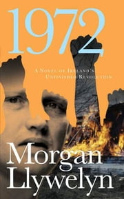 1972 - A Novel of Ireland's Unfinished Revolution ebook by Morgan Llywelyn