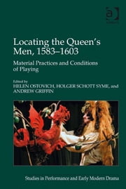 Locating the Queen's Men, 1583–1603 - Material Practices and Conditions of Playing ebook by Dr Andrew Griffin,Dr Holger Schott Syme,Dr Helen Ostovich,Dr Helen Ostovich