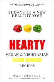21 Days to a New Healthy You! Hearty Vegan and Vegetarian Slow Cooker Recipes ebook by Kyla Latrice MBA