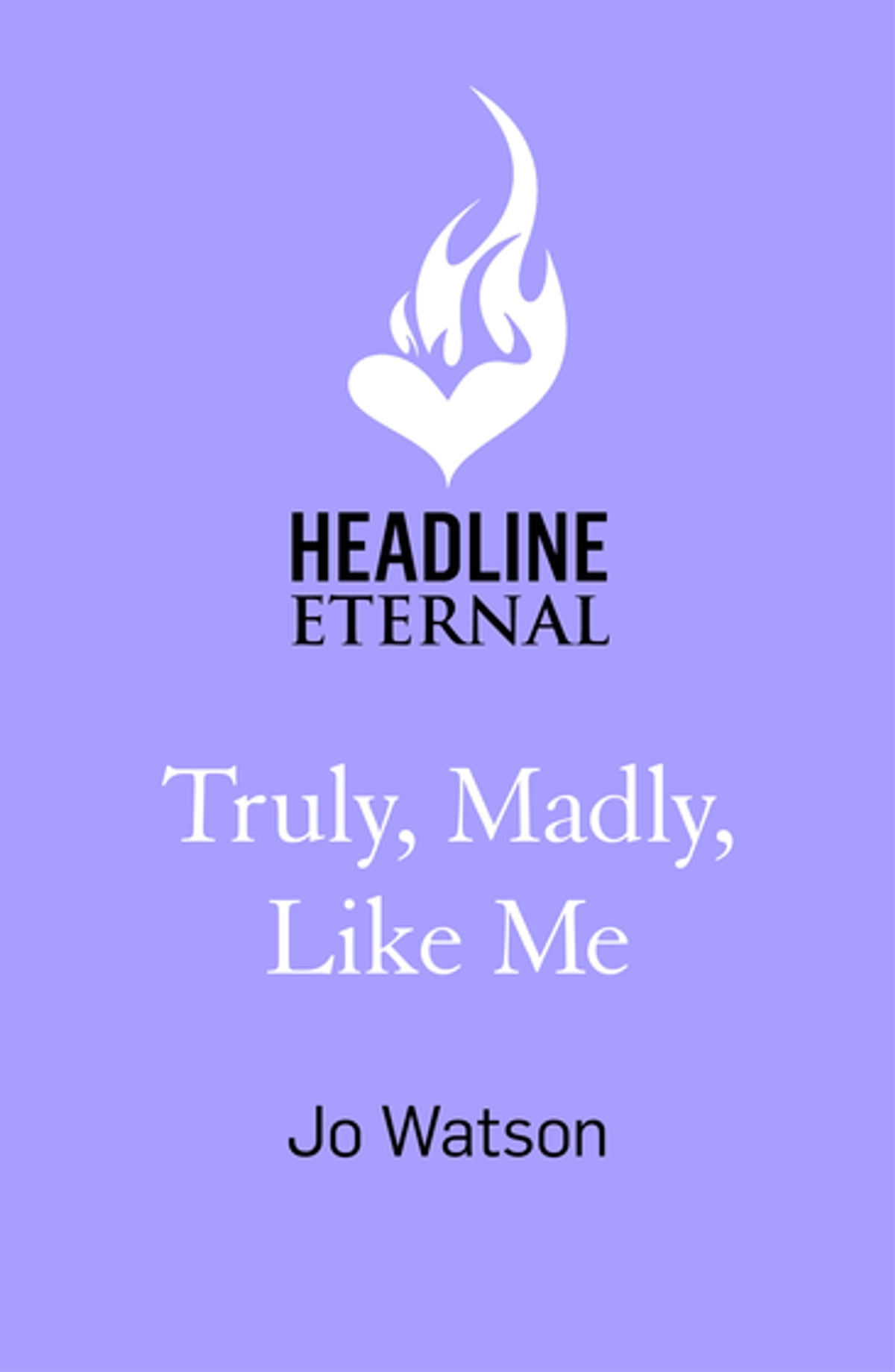 Truly, Madly, Like Me eBook by Jo Watson - 9781472265555 | Rakuten ...