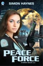 Harriet Walsh 1: Peace Force ebook by Simon Haynes