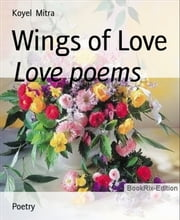 Wings of Love - Love poems ebook by Koyel Mitra