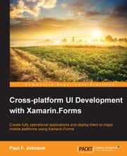 Cross-platform UI Development with Xamarin.Forms ebook by Paul F. Johnson