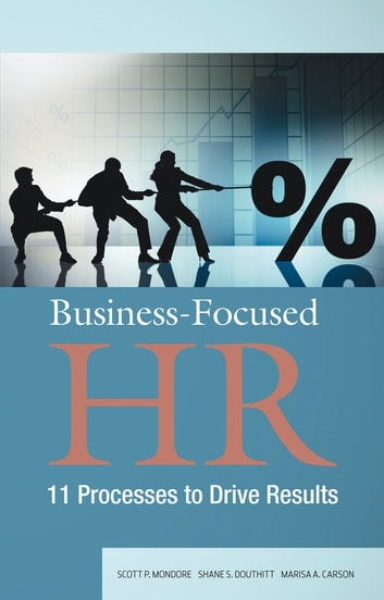 Business-Focused HR: 11 Processes to Drive Results ebook by Scott P. Mondore,Shane S. Douthitt,Marisa A. Carson