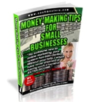 Money-Making Tips for Small Business eBook - Easy Step By Step Solutions For Expanding and Making Big Money!! ebook by American Home Business
