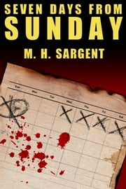 Seven Days From Sunday (An MP-5 CIA Thriller, Book 1) ebook by M.H. Sargent