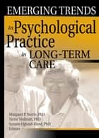 Emerging Trends in Psychological Practice in Long-Term Care ebook by Margaret Norris,Victor Molinari,Suzann Ogland-Hand
