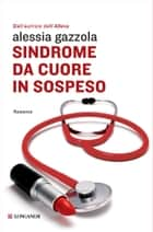 Sindrome da cuore in sospeso - La serie dell'Allieva ebook by Alessia Gazzola