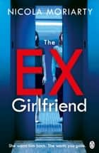 The Ex-Girlfriend - The gripping and twisty psychological thriller ebook by Nicola Moriarty