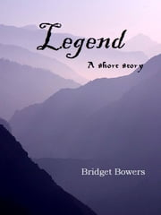 Legend: A short story ebook by Bridget Bowers