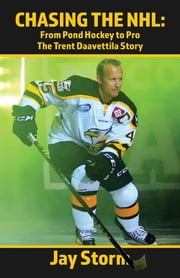 Chasing the NHL - From Pond Hockey to Pro The Trent Daavettila Story ebook by Jay Storm