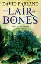 The Lair Of Bones - Book 4 of the Runelords ebook by David Farland